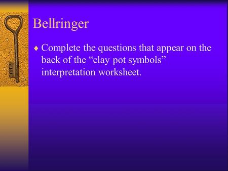 "Bellringer  Complete the questions that appear on the back of the ""clay pot symbols"" interpretation worksheet."