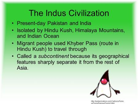 The Indus Civilization Present-day Pakistan and India Isolated by Hindu Kush, Himalaya Mountains, and Indian Ocean Migrant people used Khyber Pass (route.