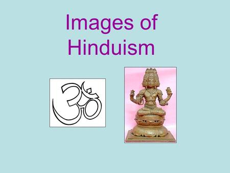 Images of Hinduism. Brahma – The creator Vishnu – The Preserver.
