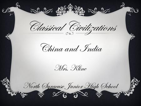 China and India Mrs. Kline North Syracuse Junior High School Classical Civilizations.