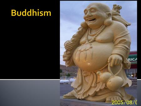  Started in India by Siddhartha Gautama  Gautama reached enlightenment in 535 BCE and is known as the Buddha.