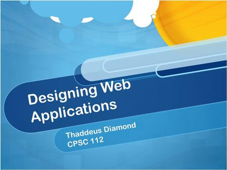 Designing Web Applications Thaddeus Diamond CPSC 112.