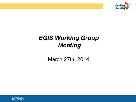 EGIS Working Group Meeting March 27th, 2014 13/27/2014.