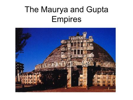 The Maurya and Gupta Empires