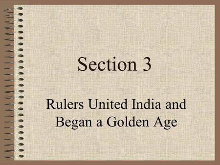 Section 3 Rulers United India and Began a Golden Age.