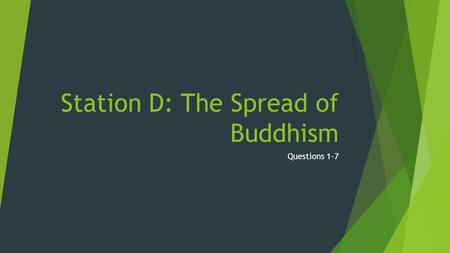 Station D: The Spread of Buddhism Questions 1-7. 1. What did 500 of Buddha's followers do shortly after he died? Why?  They gathered together shortly.