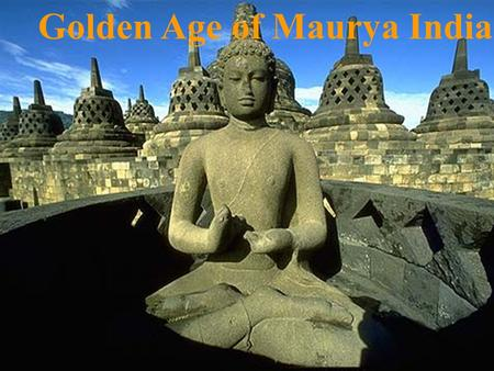 Golden Age of Maurya India. Do you recognize which modern nation the Mauryan empire was located in?