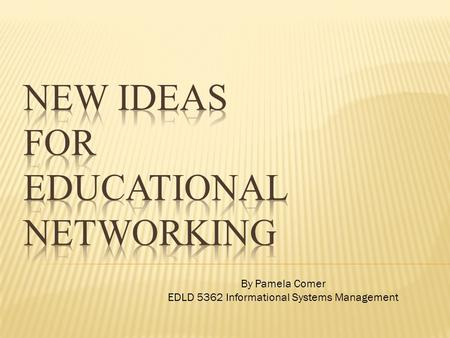 By Pamela Comer EDLD 5362 Informational Systems Management.
