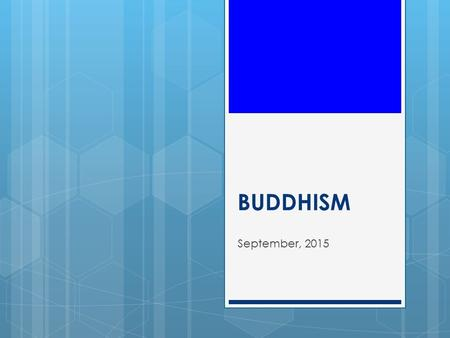BUDDHISM September, 2015. Buddhism at a Glance  Founder: Siddhartha Gautama  Also known as Buddha  Buddha = Awakened one  Sacred Text: Dhammapada.