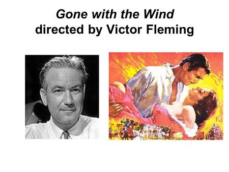 Gone with the Wind directed by Victor Fleming. Victor Fleming - Fleming was born in Pasadena, California. - He began in Hollywood as an assistant cameraman.