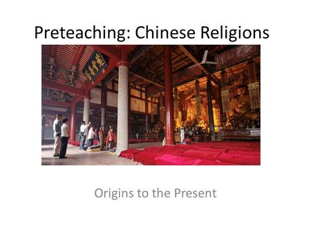 Preteaching: Chinese Religions Origins to the Present.