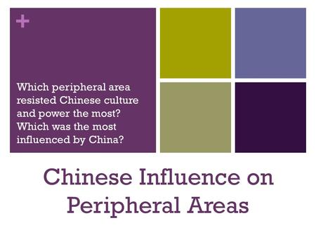 + Which peripheral area resisted Chinese culture and power the most? Which was the most influenced by China? Chinese Influence on Peripheral Areas.