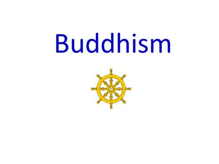 "Buddhism. Buddhism Basics Founder: Prince Siddhartha Gautama Year: around 550 BCE Origin Region: India God(s): none (some ""worship"" Buddha) Sacred Writing(s):"