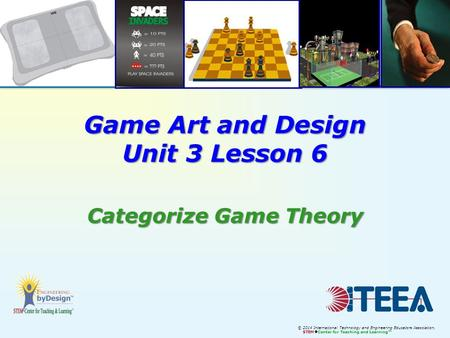 © 2014 International Technology and Engineering Educators Association, STEM  Center for Teaching and Learning™ Game Art and Design Unit 3 Lesson 6 Categorize.