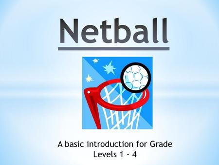A basic introduction for Grade Levels 1 - 4 What do we know about netball? Let's brainstorm some ideas:
