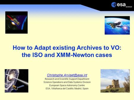 How to Adapt existing Archives to VO: the ISO and XMM-Newton cases Research and Scientific Support Department Science Operations.