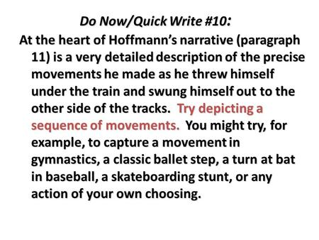 Do Now/Quick Write #10 : At the heart of Hoffmann's narrative (paragraph 11) is a very detailed description of the precise movements he made as he threw.