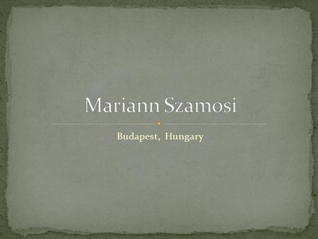 Budapest, Hungary. Mariann was born in the city of Nagykoros in 1928. The Rosenfeld family lived in a nice area in Nagykoros. Their life was very vibrant.