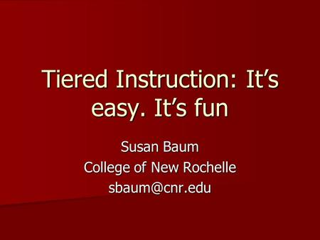 Tiered Instruction: It's easy. It's fun Susan Baum College of New Rochelle