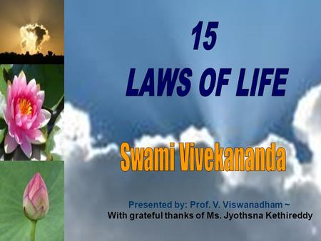 15 LAWS OF LIFE Swami Vivekananda Presented by: Prof. V. Viswanadham ~