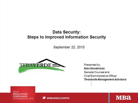 Data Security: Steps to Improved Information Security September 22, 2015 Presented by: Alex Henderson General Counsel and Chief Administrative Officer.