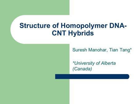 Structure of Homopolymer DNA- CNT Hybrids Suresh Manohar, Tian Tang* *University of Alberta (Canada)