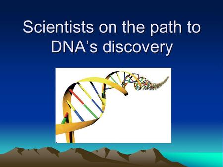 Scientists on the path to DNA's discovery. Friedrich Miescher (1869) He found that the nuclei in pus cells contained a significant amount of material.