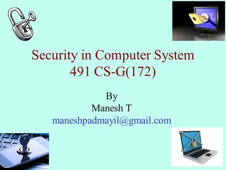 Security in Computer System 491 CS-G(172) By Manesh T