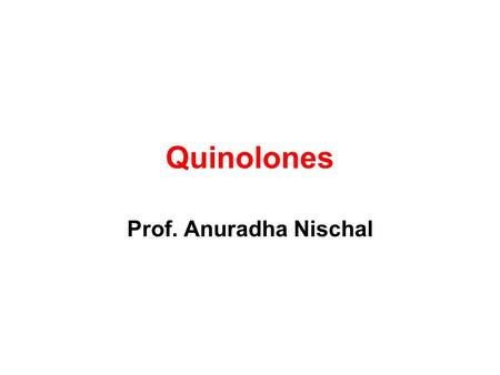 Quinolones Prof. Anuradha Nischal. Synthetic antimicrobials Bactericidal Primarily gram negative bacteria.