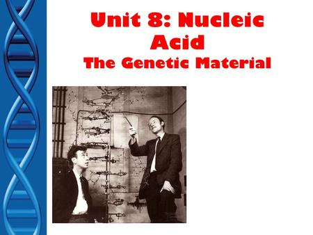 Unit 8: Nucleic Acid The Genetic Material