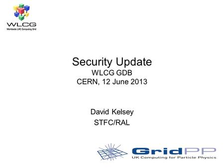 Security Update WLCG GDB CERN, 12 June 2013 David Kelsey STFC/RAL.