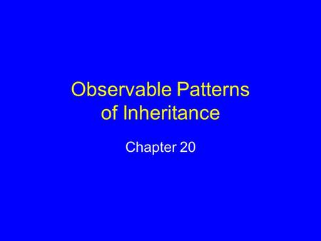 Observable Patterns of Inheritance Chapter 20. Earlobe Variations If you have attached earlobes, you inherited two copies of the recessive allele If you.