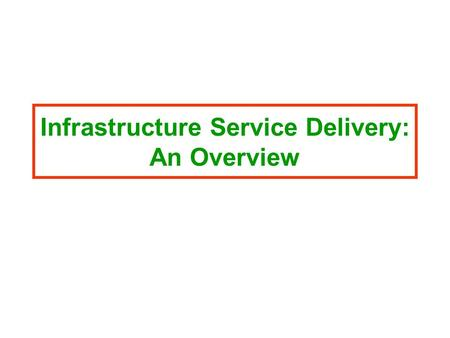 "Infrastructure Service Delivery: An Overview. India's infrastructure deficits Two types of deficits:  ""Investment gap"": Gap between existing and required."