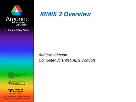 IRMIS 2 Overview Andrew Johnson Computer Scientist, AES Controls.