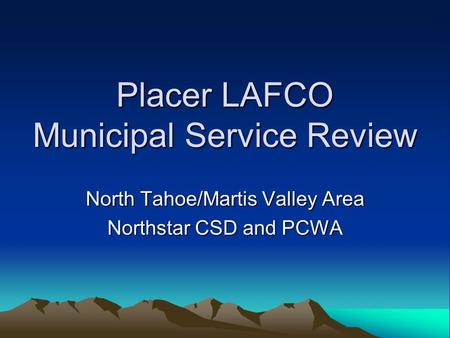 Placer LAFCO Municipal Service Review North Tahoe/Martis Valley Area Northstar CSD and PCWA.