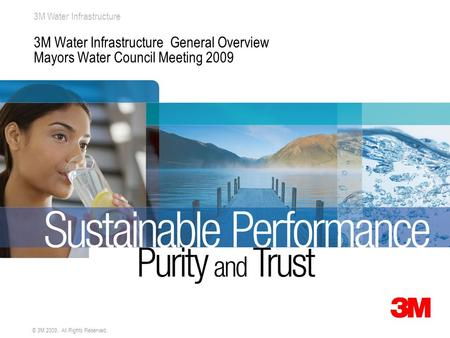 3M Water Infrastructure Space for 3M Montage © 3M 2009. All Rights Reserved. 3M Water Infrastructure General Overview Mayors Water Council Meeting 2009.