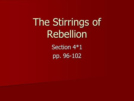 The Stirrings of Rebellion Section 4*1 pp. 96-102.
