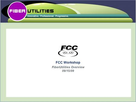 FCC Workshop FiberUtilities Overview 09/15/09. Fiberutilities Group is a full service technology management company that helps clients transition to privately.