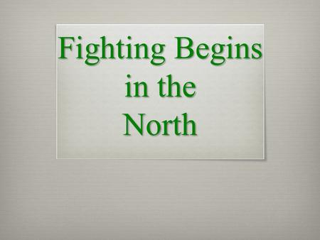 Fighting Begins in the North. Lexington and Concord  News spreads quickly  10,000-15,000 militia rushed towards Boston.