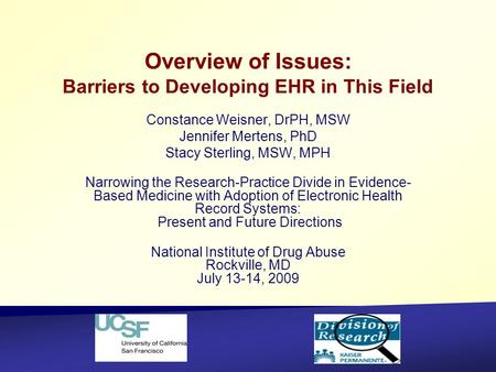 Overview of Issues: Barriers to Developing EHR in This Field Constance Weisner, DrPH, MSW Jennifer Mertens, PhD Stacy Sterling, MSW, MPH Narrowing the.