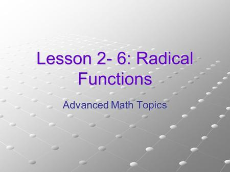 Lesson 2- 6: Radical Functions Advanced Math Topics.