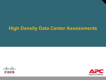 1 High Density Data Center Assessments. 2 Agenda About APC & what is APC's value proposition to Cisco? Why are Cisco and APC data center services teams.