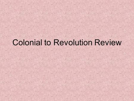 Colonial to Revolution Review. Who led the colonization efforts at Roanoke? Sir Walter Raleigh What happened to the colony at Roanoke? 1 st time – half.