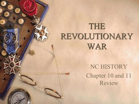 THE REVOLUTIONARY WAR NC HISTORY Chapter 10 and 11 Review.