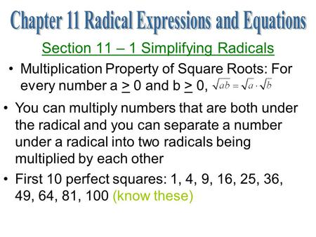Section 11 – 1 Simplifying Radicals Multiplication Property of Square Roots: For every number a > 0 and b > 0, You can multiply numbers that are both under.