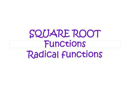 10/11/2015 10:27 AM8-7: Square Root Graphs1 SQUARE ROOT Functions Radical functions.