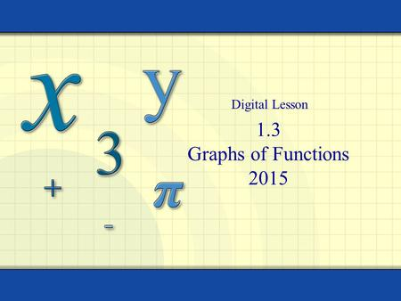 1.3 Graphs of Functions 2015 Digital Lesson. Warm-up/ Quiz Practice Copyright © by Houghton Mifflin Company, Inc. All rights reserved. 2.