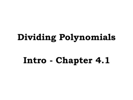 Dividing Polynomials Intro - Chapter 4.1. Using Long Division Example 1: Dividing Polynomials DIVISOR DIVIDEND REMAINDER QUOTIENT.