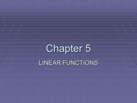 Chapter 5 LINEAR FUNCTIONS. Section 5-1 LINEAR FUNCTION – A function whose graph forms a straight line.  Linear functions can describe many real- world.