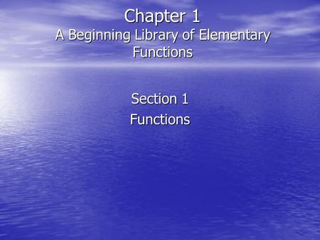 Chapter 1 A Beginning Library of Elementary Functions Section 1 Functions.